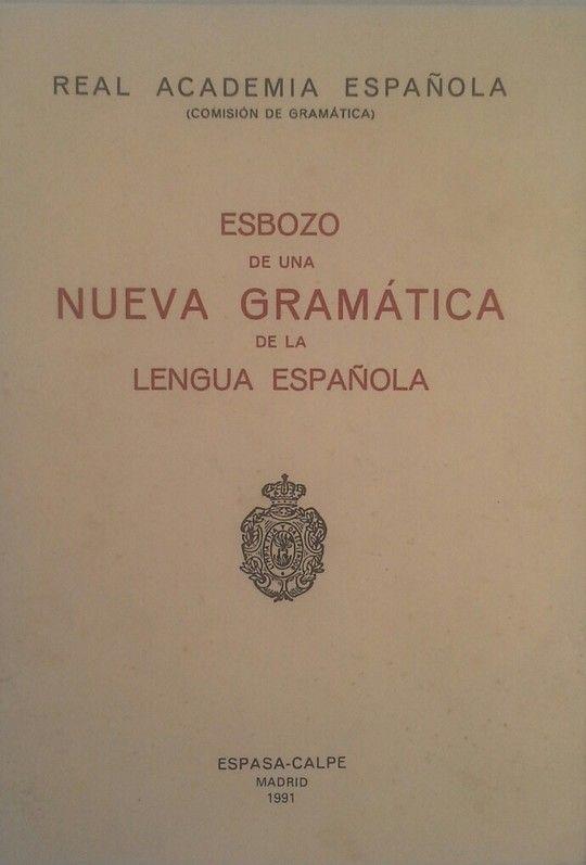 ESBOZO DE UNA NUEVA GRAMATICA DE LA LENGUA ESPAÑOLA