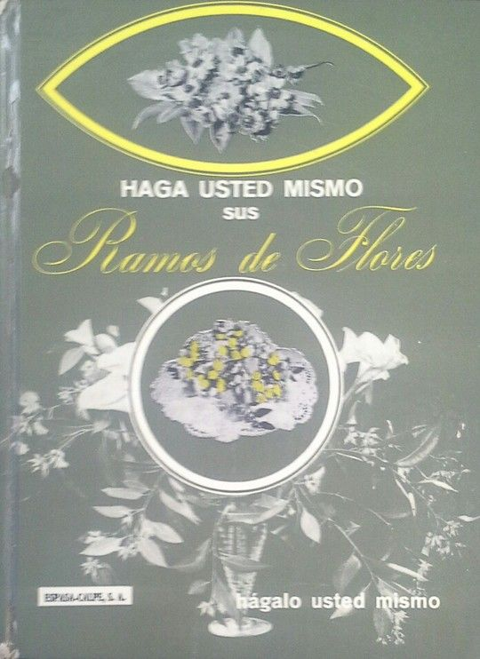 HAGA USTED MISMO SUS RAMOS DE FLORES