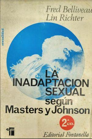 LA INADAPTACIÓN SEXUAL SEGÚN MASTERS Y JOHNSON