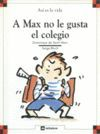 A MAX NO LE GUSTA EL COLEGIO