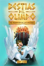 BESTIAS DEL OLIMPO 1. EL GUARDIAN DE LAS BESTIAS