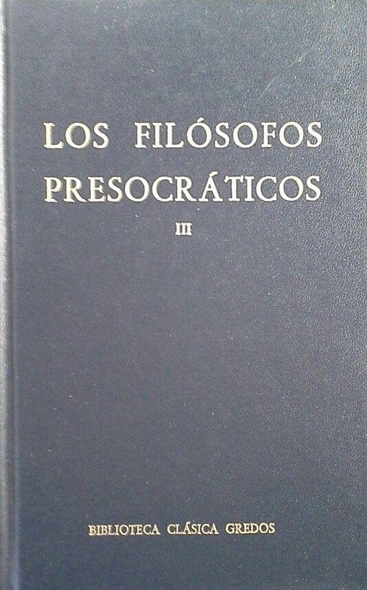 LOS FILÓSOFOS PRESOCRÁTICOS - TOMO III