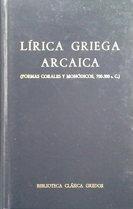 LIRICA GRIEGA ARCAICA (POEMAS CORALES Y