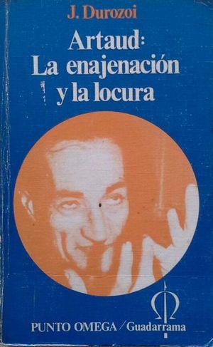 ARTAUD: LA ENAJENACIÓN Y LA LOCURA