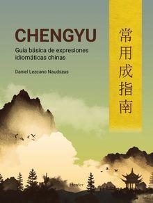CHENGYU. GUIA DE EXPRESIONES IDIOMATICAS CHINAS