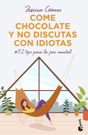 COME CHOCOLATE Y NO DISCUTAS CON IDIOTAS