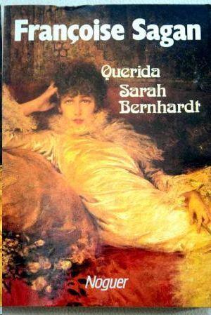 QUERIDA SARAH BERNHARDT