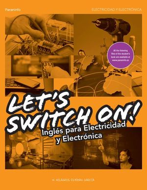 LET´S SWITCH ON! INGLES PARA ELECTRICIDAD Y ELECTRONICA