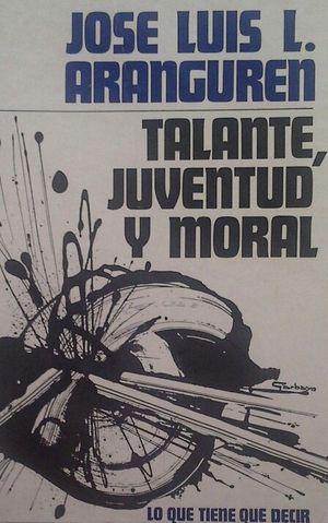 TALANTE, JUVENTUD Y MORAL