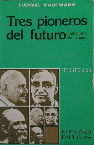 TRES PIONEROS DEL FUTURO - CRISTIANISMO DE MAÑANA