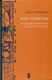 POST SCRIPTUM. NO CIENTÍFICO Y DEFINITIVO A  MIGAJAS FILOSÓFICAS