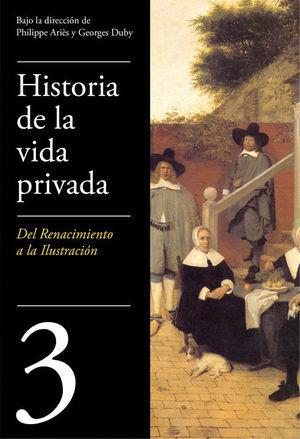 HISTORIA DE LA VIDA PRIVADA. 3. DEL RENACIMIENTO A LA ILUSTRACCION