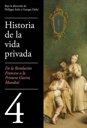 HISTORIA DE LA VIDA PRIVADA. VOL IV. REV. FRANCESA A 1ª GUERRA MUNDIAL