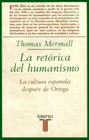 LA RETÓRICA DEL HUMANISMO - LA CULTURA ESPAÑOLA DESPUÉS DE ORTEGA