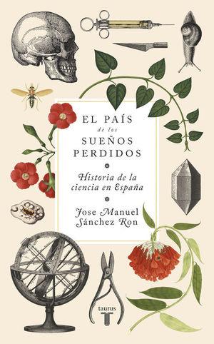 EL PAIS DE LOS SUEÑOS PERDIDOS: HISTORIA DE LA CIENCIA EN ESPAÑA