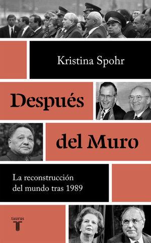 DESPUÉS DEL MURO. LA RECONSTRUCCIÓN DEL MUNDO TRAS 1989