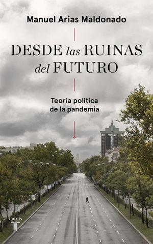 DESDE LAS RUINAS DEL FUTURO. TEORIA POLITICA DE LA PANDEMIA