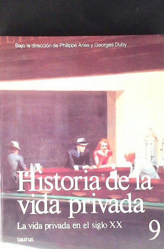 HISTORIA DE LA VIDA PRIVADA 9  RUSTICA.LA VIDA PRIVADA EN EL SIGLO XX.