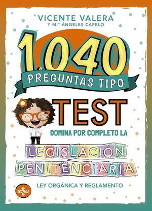 1040 PREGUNTAS TIPO TEST. LEGISLACIÓN PENITENCIARIA. LEY ORGÁNICA Y REGLAMENTO