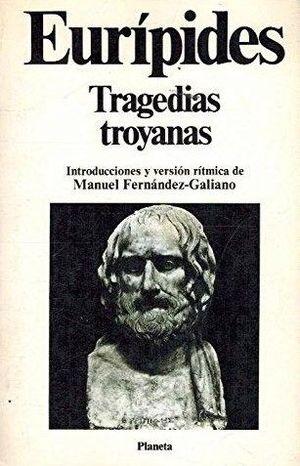 TRAGEDIAS TROYANAS: IFIGENIA EN ÁULIDE - RESO - LAS TROYANAS - HÉCABE - HELÉNA - ELECTRA - ORESTES - IFIGENIA ENTRE LOS TAUROS - ANDRÓMACA - EL CICLOP
