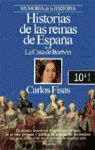 HISTORIAS DE LAS REINAS DE ESPAÑA/**LA CASA DE BORBÓN