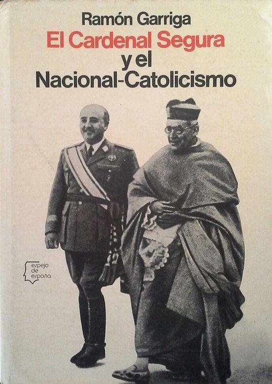 EL CARDENAL SEGURA Y EL NACIONAL-CATOLICISMO