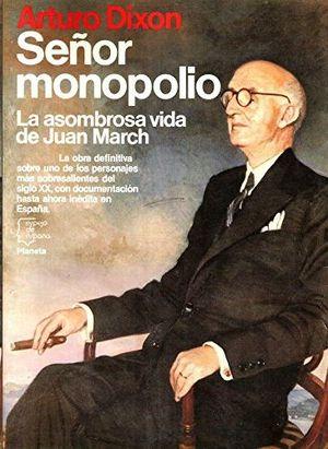SEÑOR MONOPOLIO - LA ASOMBROSA VIDA DE JUAN MARCH