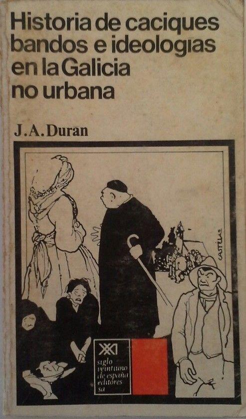 HISTORIA DE CACIQUES, BANDOS E IDEOLOGÍAS EN LA GALICIA NO URBANA. (RIANXO 1910-