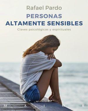 PERSONAS ALTAMENTE SENSIBLES. CLAVES PSICOLOGICAS Y ESPIRITUALES