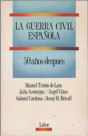 LA GUERRA CIVIL ESPAÑOLA. 50 AÑOS DESPUES