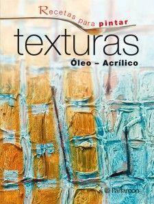 RECETAS PARA PINTAR TEXTURAS. OLEO-ACRILICO