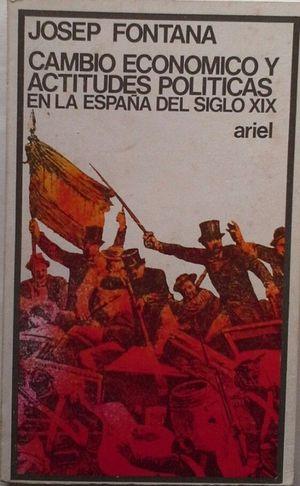 CAMBIO ECONÓMICO Y ACTITUDES POLÍTICAS EN LA ESPAÑA DEL SIGLO XIX