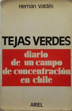 TEJAS VERDES - DIARIO DE UN CAMPO DE CONCENTRACIÓN EN CHILE