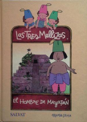 LAS TRES MELLIZAS - EL HOMBRE DE MAYAPÁN