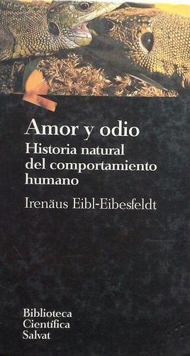 AMOR Y ODIO - HISTORIA NATURAL DEL COMPORTAMIENTO HUMANO