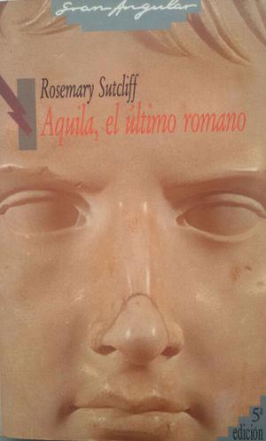 AQUILA, EL ÚLTIMO ROMANO