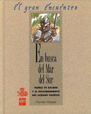 EN BUSCA DEL MAR DEL SUR - NÚÑEZ DE BALBOA Y EL DESCUBRIMIENTO DEL OCÉANO PACÍFICO