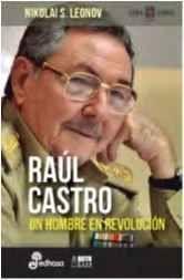 RAUL CASTRO. UN HOMBRE EN REVOLUCION