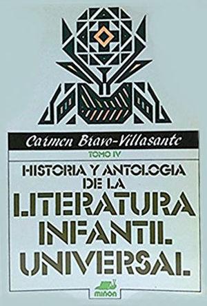 HISTORIA Y ANTOLOGÍA DE LA LITERATURA INFANTIL UNIVERSAL - TOMO IV