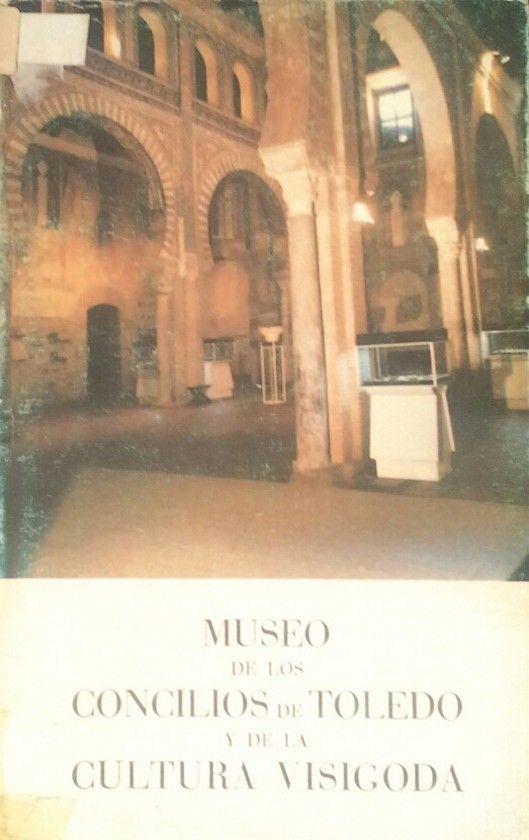 MUSEO DE LOS CONCILIOS DE TOLEDO Y DE LA CULTURA VISIGOTICA