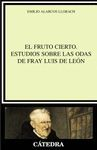 EL FRUTO CIERTO. ESTUDIOS SOBRE LAS ODAS DE FRAY LUIS DE LEÓN
