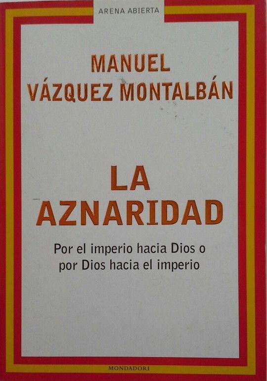 LA AZNARIDAD. POR EL IMPERIO HACIA DIOS O POR DIOS HACIA EL IMPERIO