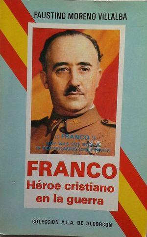 FRANCO - HÉROE CRISTIANO EN LA GUERRA