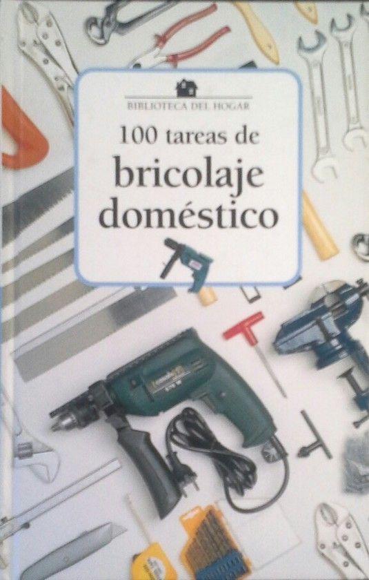 100 TAREAS DE BRICOLAGE DOMÉSTICO AL ALCANCE DE CUALQUIERA