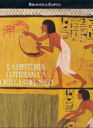 BIBLIOTECA DE EGIPTO. HISTORIA COTIDIANA A ORILLA DEL NILO