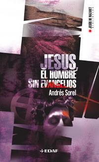 JESÚS. EL HOMBRE SIN EVANGELIOS