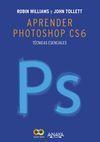 APRENDER PHOTOSHOP CS6. TÉCNICAS ESENCIALES