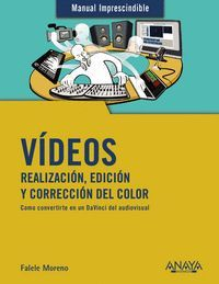 VIDEOS. REALIZACIÓN, EDICIÓN Y CORRECCION DEL COLOR