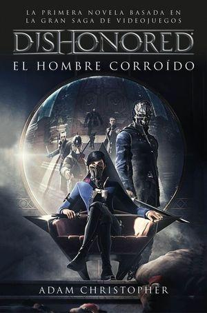 DISHONORED. EL HOMBRE CORROÍDO
