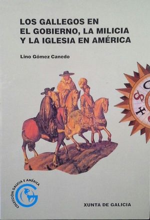 GALLEGOS EN EL GOBIERNO, LOS : LA MILICIA Y LA IGLESIA EN AMÉRICA